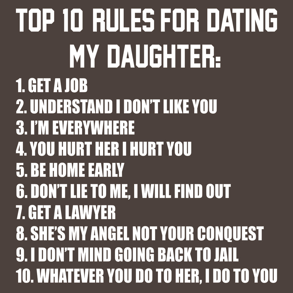 Top Ten Rules For Dating My Daughter Dads Against Daughters Dating  Protective Dad Parent Funny Adult T Shirt - Dark Chocolate