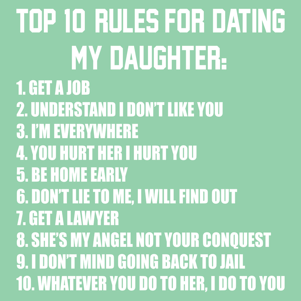 Top Ten Rules For Dating My Daughter Dads Against Daughters Dating  Protective Dad Parent Funny Adult T Shirt - Mint