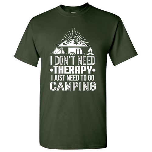 Don't Need Therapy I Just Need To Go Camping - Hiking, Outdoors, Nature, Fishing, Therapy - Funny Adult Cotton T Shirt - Forest