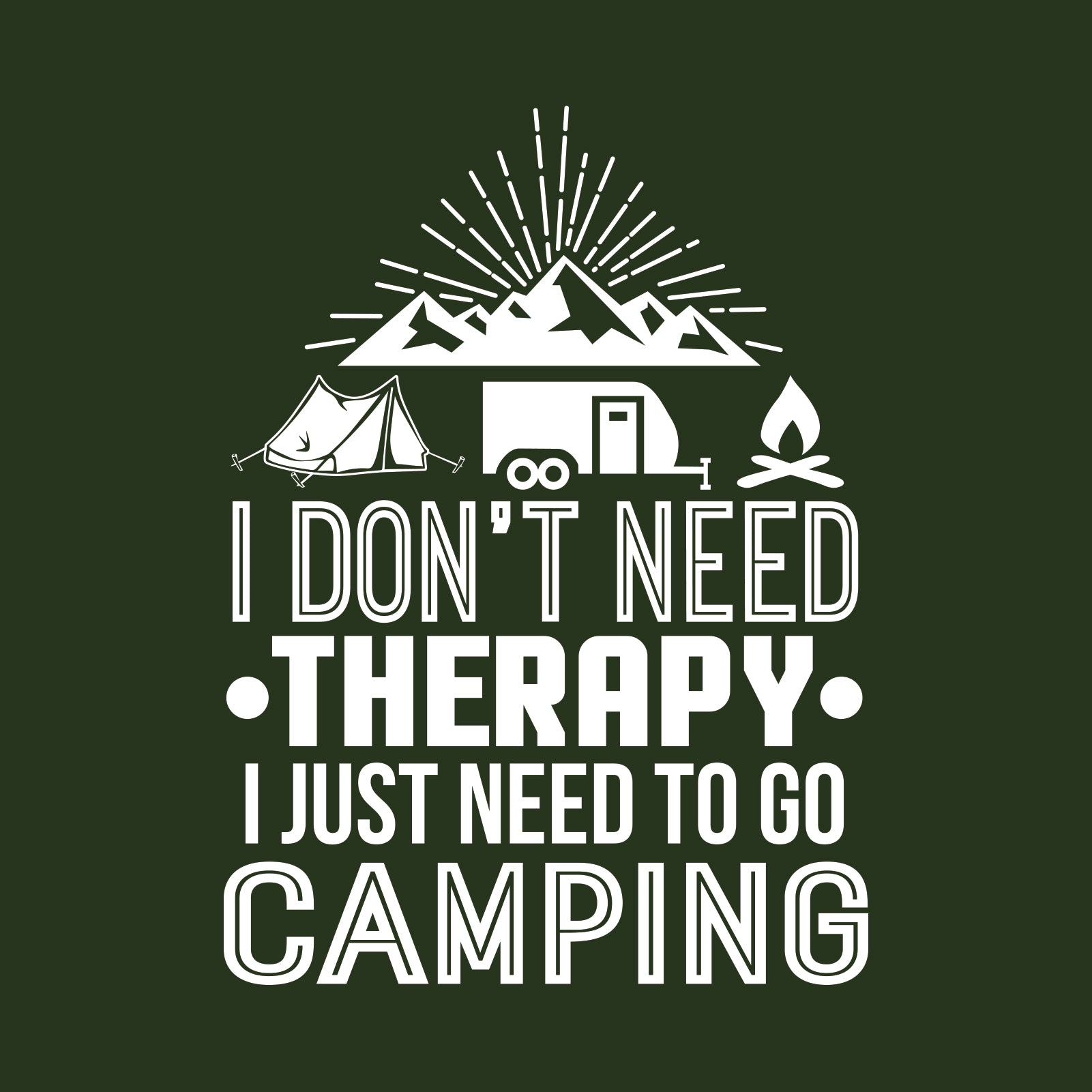 049b9a21 ... Don't Need Therapy I Just Need To Go Camping - Hiking, Outdoors, ...
