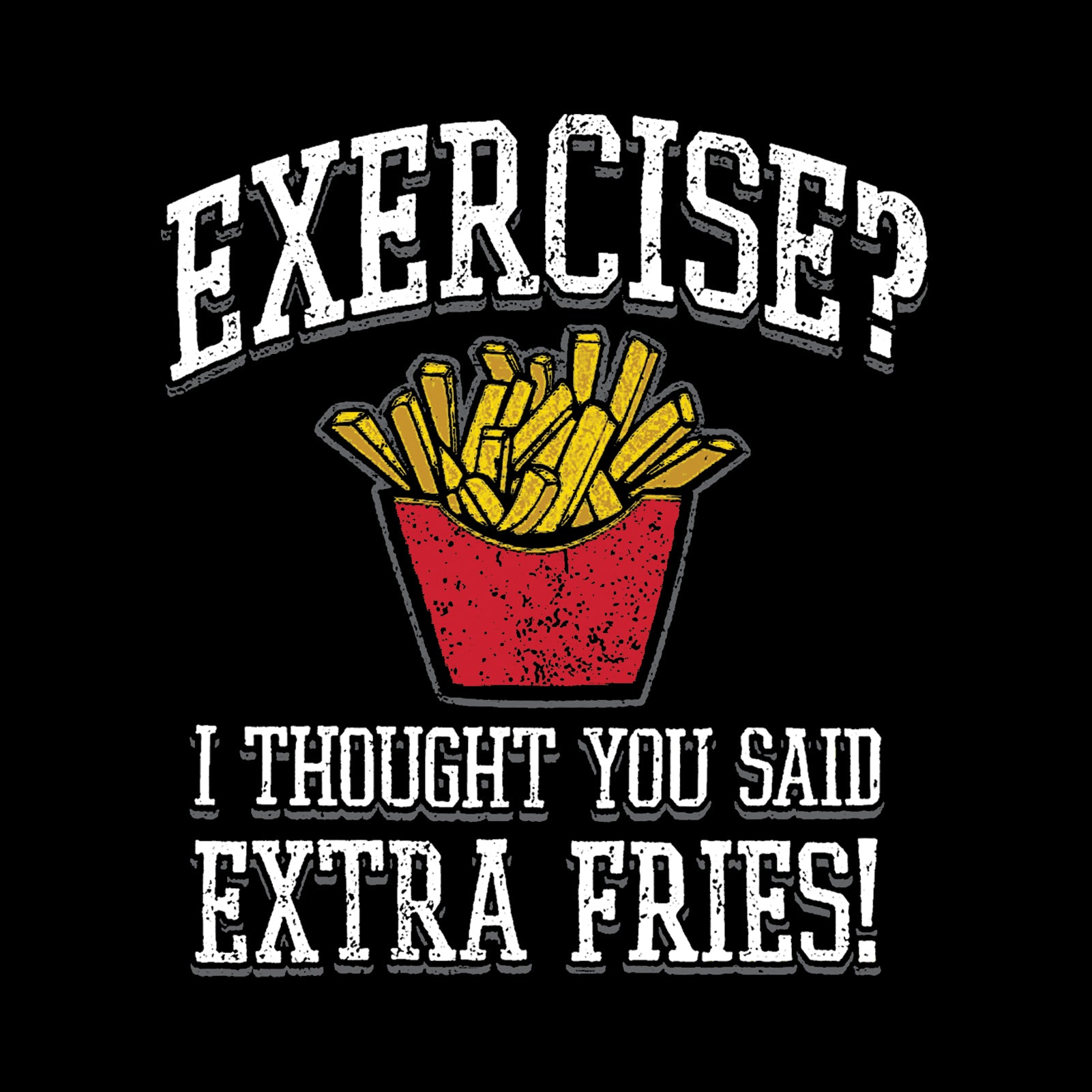 Exercise? I Thought You Said Extra Fries! WorkOut Youth T-shirt Foodie Gym