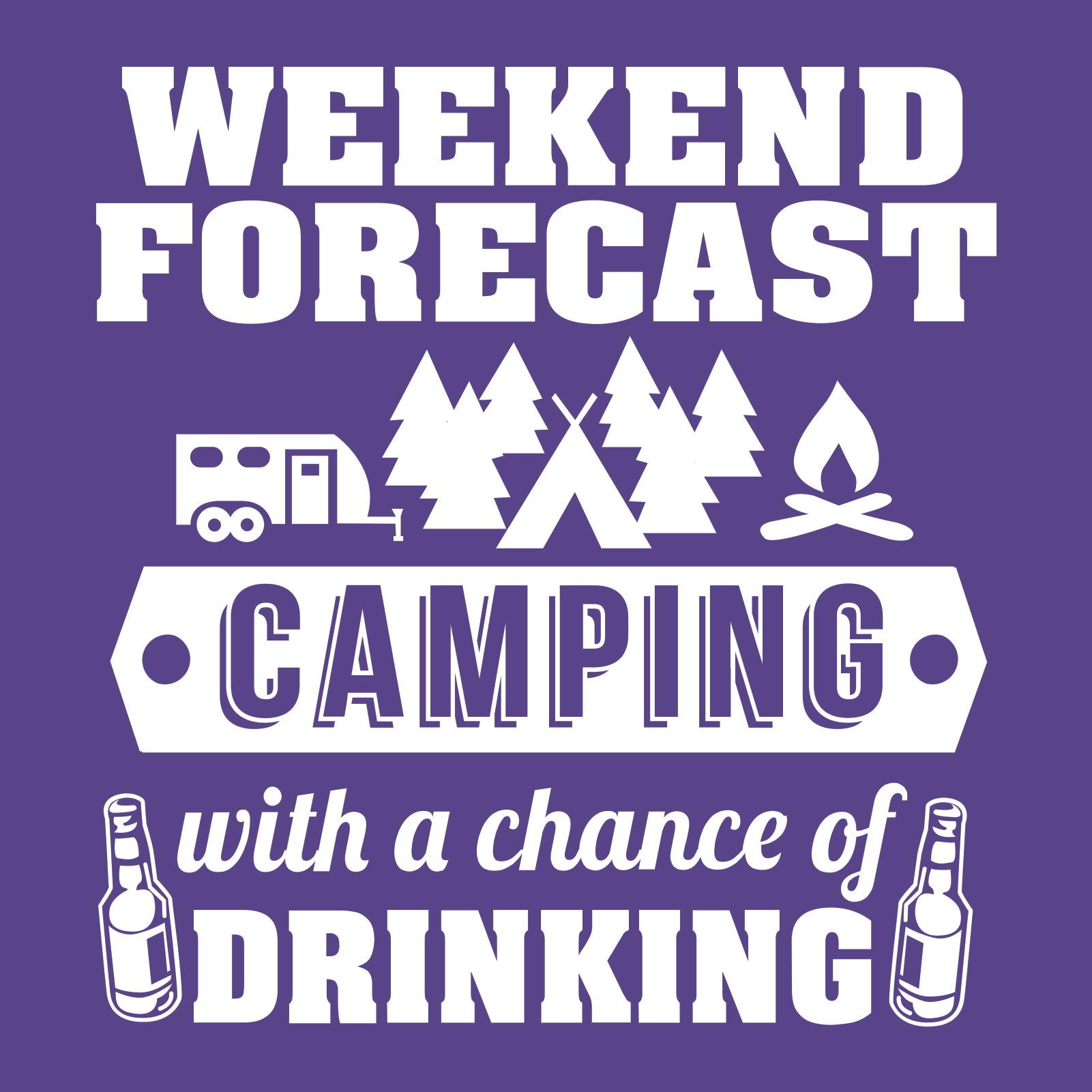 4923fd814 ... Weekend Forecast Camping With a Chance of Drinking - Hiking, Outdoors,  Nature, Fishing ...