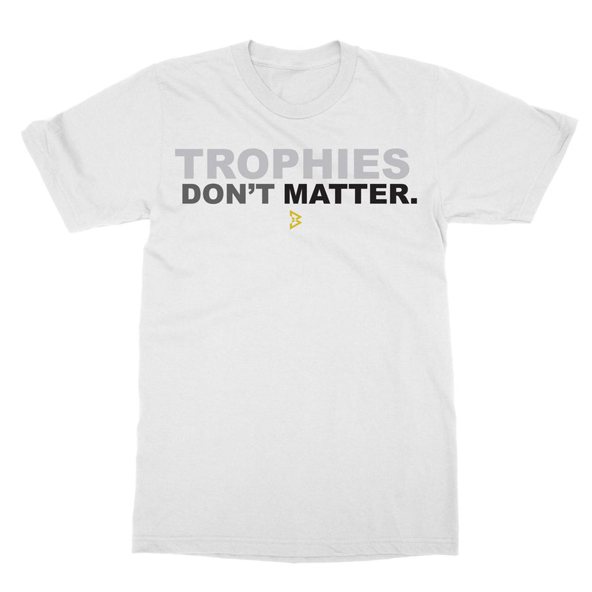 Trophies Don't Matter Tee