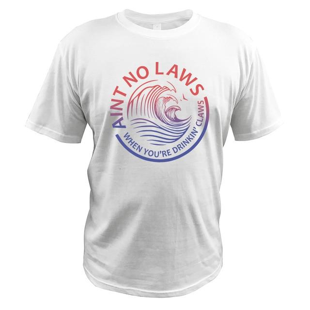 Ain't No Laws When You're Drinking Claws Party T-Shirt Funny Beer Lover Casual Soft Tops