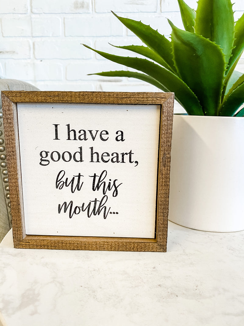 I Have A Good Heart Wooden Sign