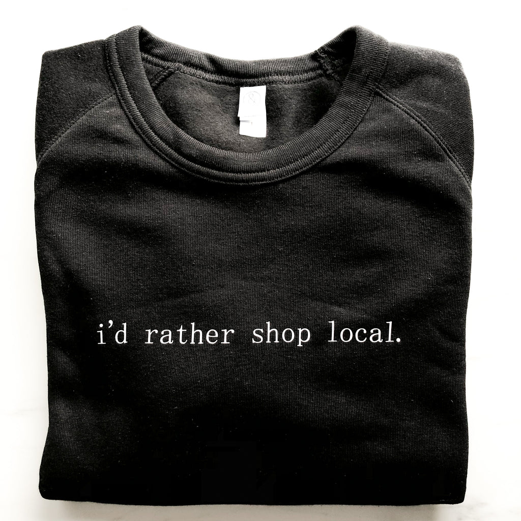 I'd rather shop local Crewneck Sweater x Handmade Canada - andoveco