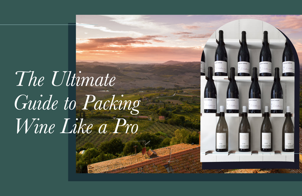 The Ultimate Guide to Packing Wine Like a Pro