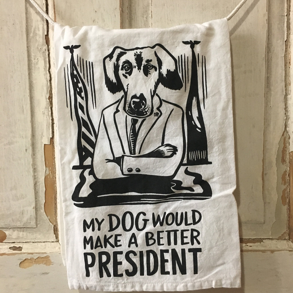 My Dog Would Make a Better President Tea Towel