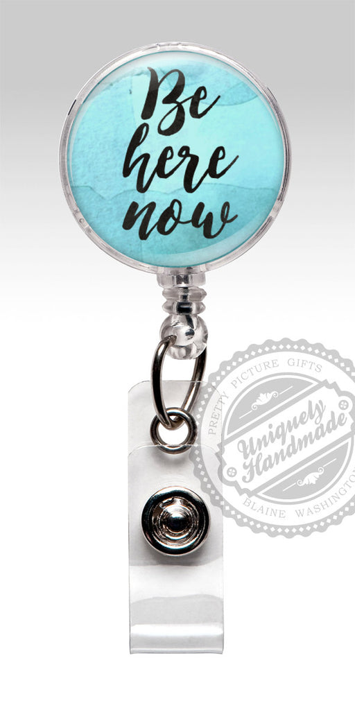Inspirational Quote Retractable Badge Holder - Be There Now Badge Clip 493