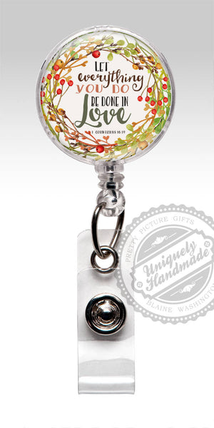 Let Everything you do be done in Love Badge Reel - Inspirational gift Religious Badge 553