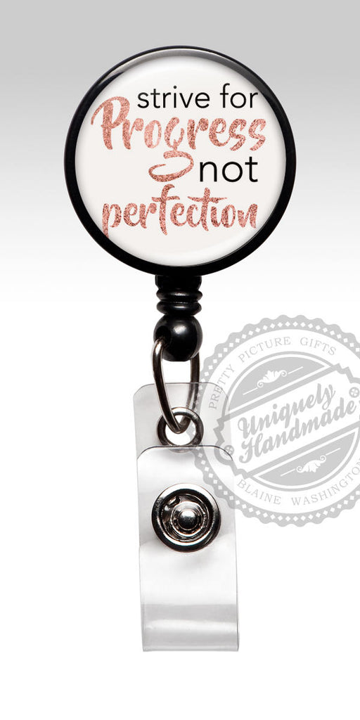 Strive for Progress Not Perfection Badge Reel - Inspirational Words Nurse Badge Holde 545