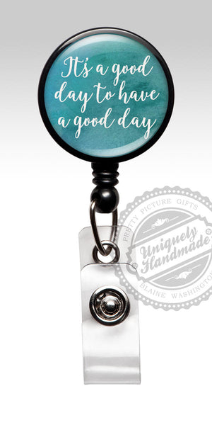 Inspirational Badge Holder - Its a Good Day to have a Good Day 499