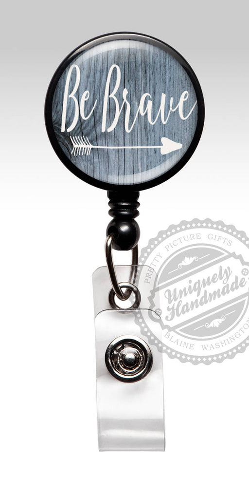 Inspirational Be Brave Badge Reel - Cute Rn Id Badge or Stethoscope ID Tag 580