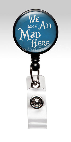 Alice in Wonderland Id Badge Holder - We are all Mad Here Badge Reel 359
