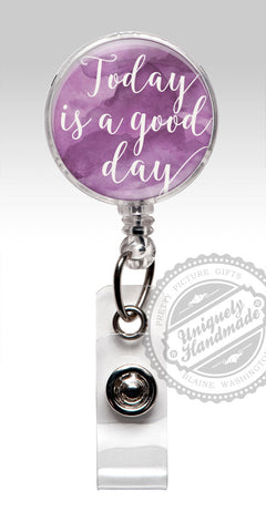 Today is a Good Day Badge Reel - Inspirational Badge Clip or Stethoscope ID Tag 456