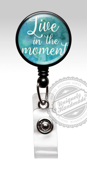 Inspirational Badge Clip - Live in the Moment Name Badge Holder 461