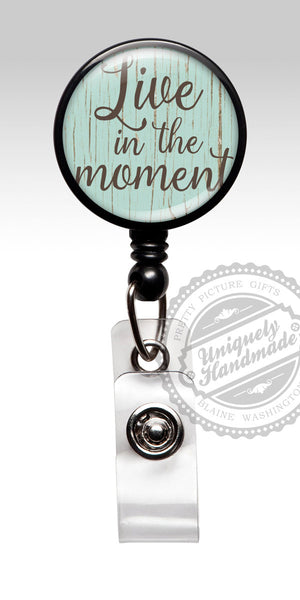 Inspirational Retractable Badge Holder - Live in the Moment 466