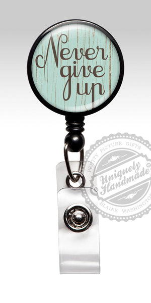 Never Give Up Retractable Badge Holder - Inspirational Badge Clip Nursing Student Gift 468