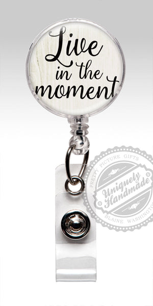 Inspirational Quote Retractable Badge Holder - Live in the Moment 476