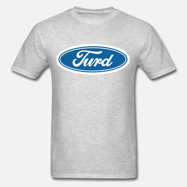 Ford = Turd T-Shirt