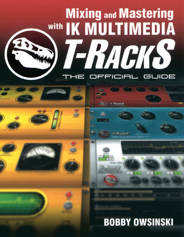 Mixing and Mastering with IK Multimedia T-RackS (Book)