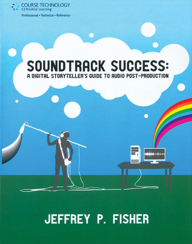 Soundtrack Success: A Digital Storyteller's Guide to Audio-Post Production (Book & DVD)