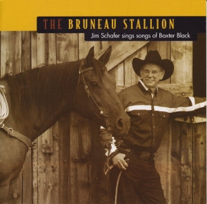 THE BRUNEAU STALLION - JIM SCHAFER SINGS SONGS OF BAXTER BLACK