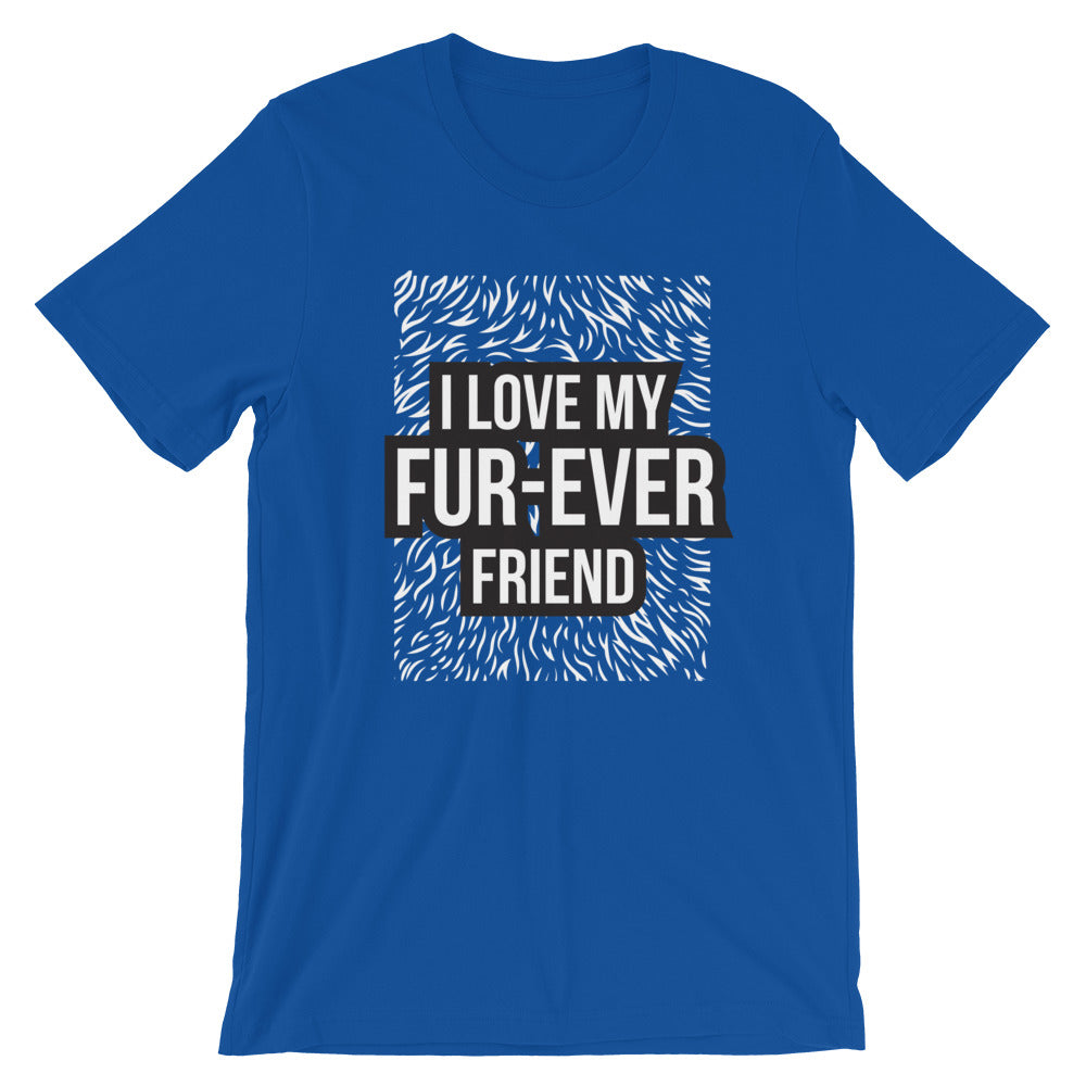 I Love My Fur Ever Friend Short-Sleeve Unisex T-Shirt