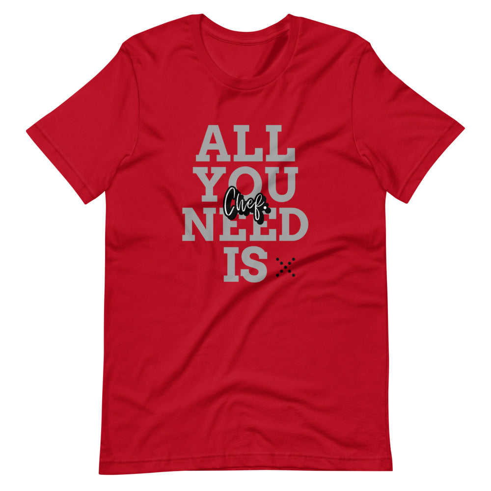 All you need is Chef T-Shirt -  Funny gifts for chef