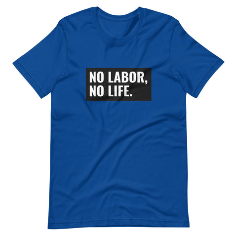 Image of No Labor, No Life T-Shirt - Labor day gifts 2020