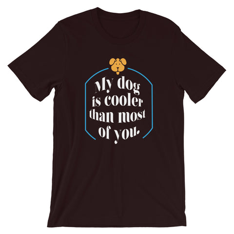 Image of My Dog is Cooler Than Most Of you Short-Sleeve Unisex T-Shirt
