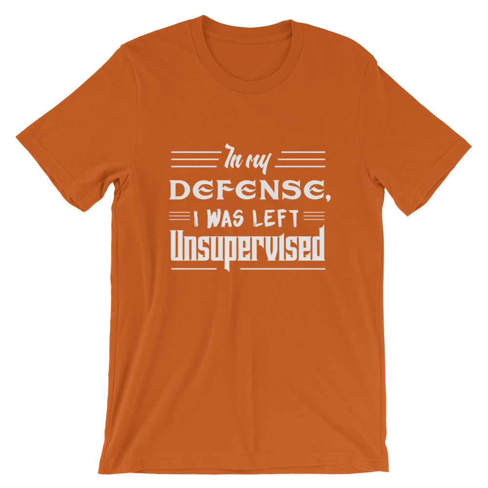 In my Defense, I was left unsupervisied Short-Sleeve Unisex T-Shirt