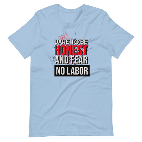 Image of Dare to be Honest and Fear No Labor T-Shirt - 2020 labor day t shirts