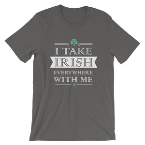 I take irish Everywhere With Me Short-Sleeve Unisex T-Shirt