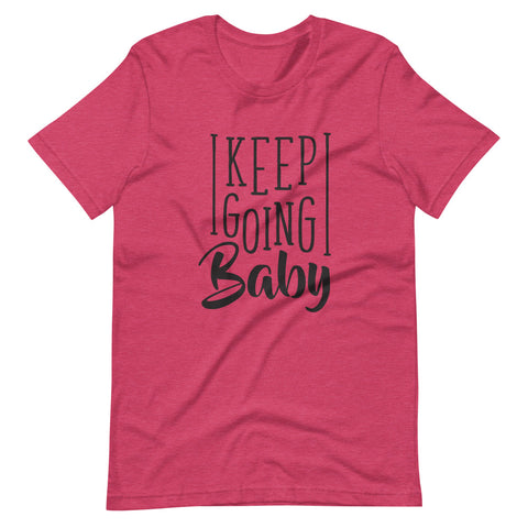 Keep Going Baby Unisex Party T Shirt