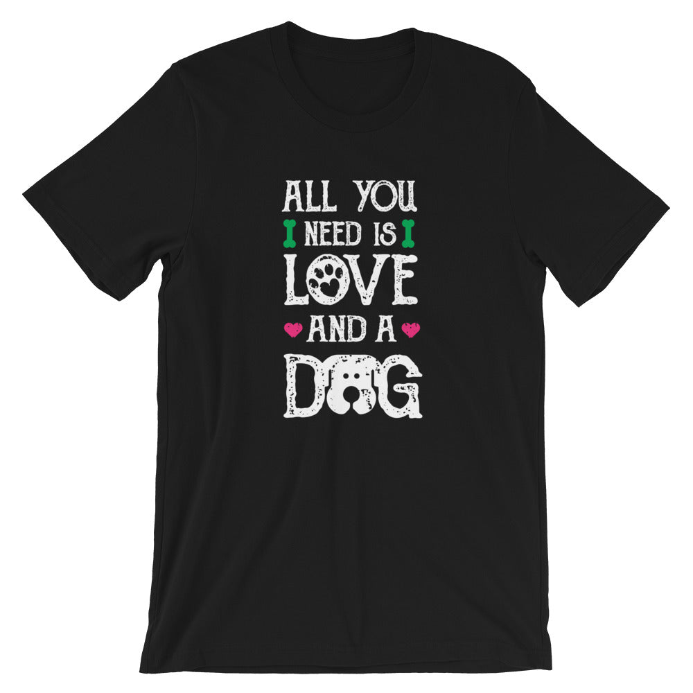 Dog Lover t shirt 2020 -All you need is love and a dog  Unisex T-Shirt