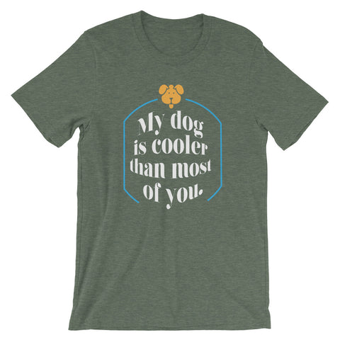 My Dog is Cooler Than Most Of you Short-Sleeve Unisex T-Shirt