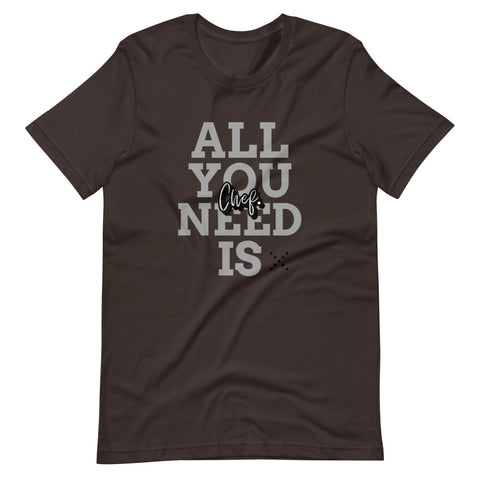 Image of All you need is Chef T-Shirt -  Funny gifts for chef