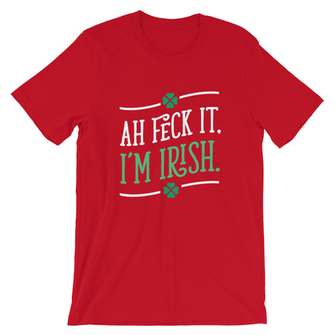 Image of Irish t shirt 2020 - Ah Feck It I'm Irish Short-Sleeve Unisex T-Shirt