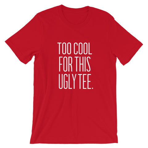 Too Cool For this Ugly Short-Sleeve Unisex T-Shirt