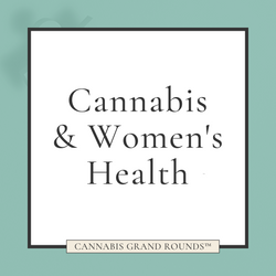 Cannabis &  Women's Health