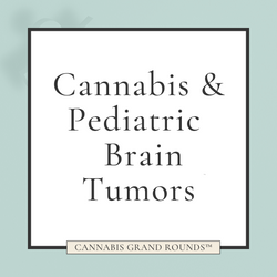 Cannabis & Pediatric Brain Tumors