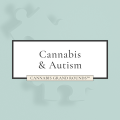 Cannabis Grand Rounds | Cannabis & Autism | June 2020