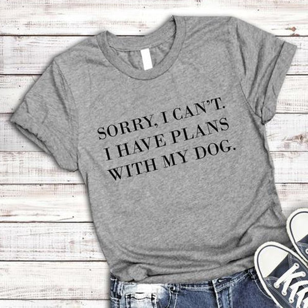 Sorry I Can't I Have Plans With My Dog women T-Shirt Dog Lover Gift Dog Mom tshirt Summer Cotton Cool female t shirt Femme tees