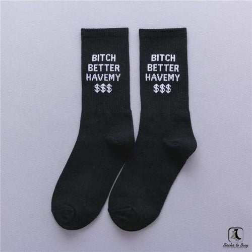 B!tch Betta Have My Money Socks - Socks to Buy 1