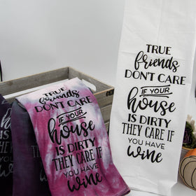 """True Friends don't care if your house is clean, they care if you have wine!""  flour sack tea towels on artisanco-op.com will make anyone laugh a bit...and for those who love wine, a giggle or two is sure to ensue."