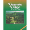 A Geography of Belize: The land and its people