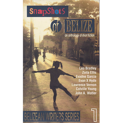 Snapshots of Belize: An anthology of short fiction