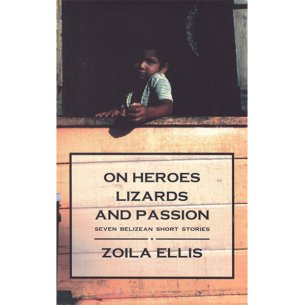On Heroes, Lizards and Passion: seven Belizean short stories