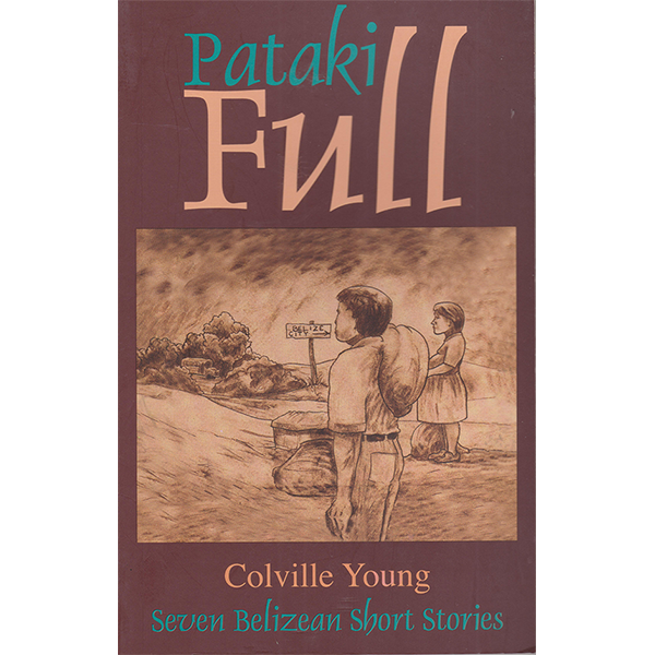Pataki Full: seven Belizean short stories